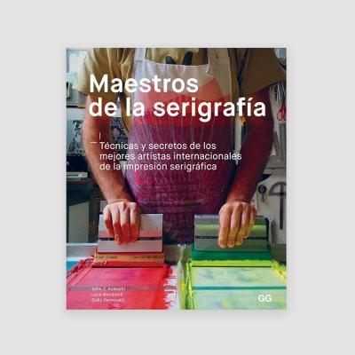 Portada Libro Maestros de la serigrafía. Técnicas y secretos de los mejores artistas internacionales de la impresión serigráfica