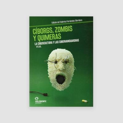 Portada Libro Cíborgs, zombis y quimeras: La cibercultura y las cibervanguardias