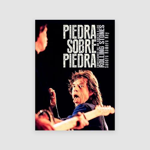 Piedra sobre piedra: confesiones de un adicto a los Rolling Stones - 2da edición